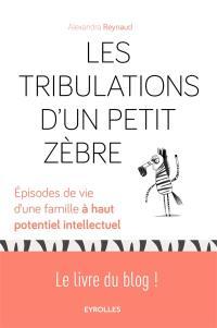 Les tribulations d'un petit zèbre : épisodes de vie d'une famille à haut potentiel intellectuel