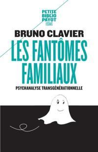 Les fantômes familiaux : psychanalyse transgénérationnelle