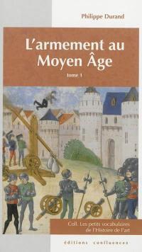 L'armement au Moyen Age. Volume 1, Armes offensives individuelles, machines de guerre