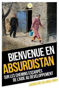Bienvenue en Absurdistan : sur les chemins escarpés de l'aide au développement