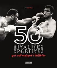 Les 50 plus grandes rivalités du sport