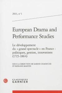 European drama and performance studies. n° 1, Le développement du grand spectacle en France : politiques, gestion, innovations (1715-1864)