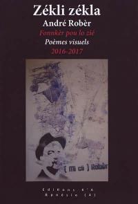 Zékli zékla : fonnkèr pou lo zié = Zékli zékla : poèmes visuels : 2016-2017