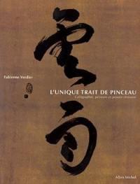 L'unique trait de pinceau : calligraphie, peinture et pensée chinoise
