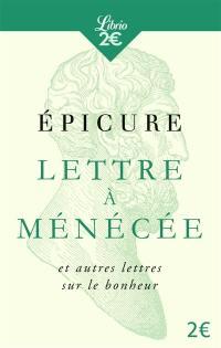 Lettre à Ménécée : et autres lettres sur le bonheur