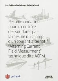 Recommandation pour le contrôle des soudures par la mesure du champ d'un courant alternatif Alterning Current Field Measurment, technique dite ACFM