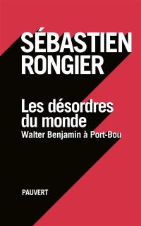 Les désordres du monde : Walter Benjamin à Port-Bou : récit