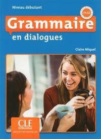 Grammaire en dialogues, A1-A2 : niveau débutant