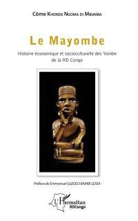 Le Mayombe : histoire économique et socioculturelle des Yombe de la RD Congo