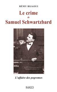 Le crime de Samuel Schwartzbard