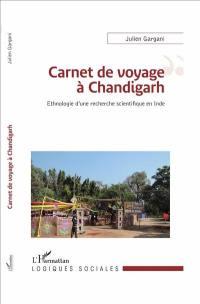 Carnet de voyage à Chandigarh : ethnologie d'une recherche scientifique en Inde