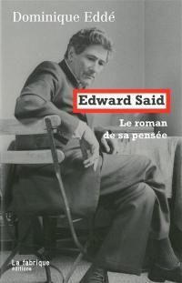 Edward Said : le roman de sa pensée