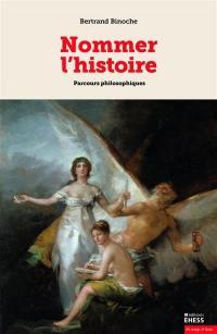 Nommer l'histoire : parcours philosophiques