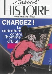 Cahiers d'histoire : revue d'histoire critique. n° 131, Chargez ! : la caricature contre l'home d'Etat
