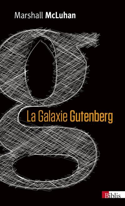 La galaxie Gutenberg : la genèse de l'homme typographique