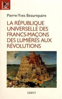 La République universelle des francs-maçons des Lumières aux révolutions