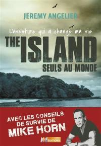 The island : seuls au monde : l'aventure qui a changé ma vie