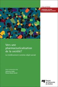 Vers une pharmaceuticalisation de la société?  : le médicament comme objet social