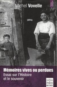 Mémoires vives ou perdues : essai sur l'histoire et le souvenir