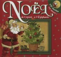 Noël : de l'Avent à l'Epiphanie : l'Avent, la veillée au foyer, la veillée religieuse, les douze jours, l'Epiphanie