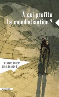 Regards croisés sur l'économie. n° 21, A qui profite la mondialisation ?