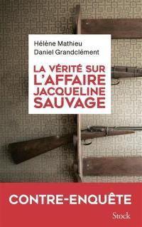 La vérité sur l'affaire Jacqueline Sauvage : contre-enquête