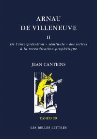 Arnau de Villeneuve. Volume 2, De l'interprétation séminale des lettres à la revendication prophétique