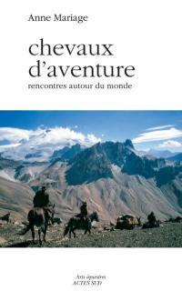 Chevaux d'aventure : rencontres autour du monde