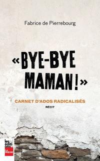 """""""Bye-bye maman!"""""""