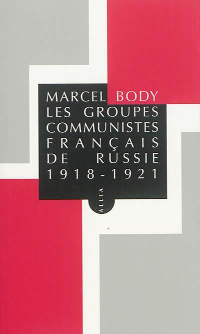 Les groupes communistes français de Russie : 1918-1922
