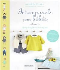 Intemporels pour bébés : modèles et patrons de 0 à 3 ans. Volume 2