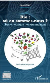 Bio : où en sommes-nous ? : santé, éthique, environnement