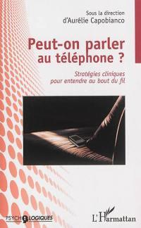 Peut-on parler au téléphone ? : stratégies cliniques pour entendre au bout du fil