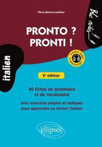 Pronto ? Pronti ! : 40 fiches de grammaire et de vocabulaire avec exercices simples et ludiques pour apprendre ou réviser l'italien