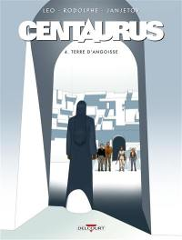 Centaurus. Volume 4, Terre d'angoisse