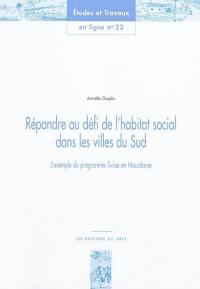 Répondre au défi de l'habitat social dans les villes du Sud : l'exemple du programme Twize en Mauritanie