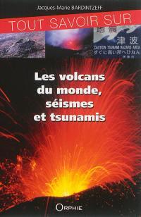 Tout savoir sur les volcans du monde, séismes et tsunamis