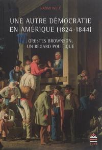Une autre démocratie en Amérique (1824-1844) : Orestes Brownson, un regard politique