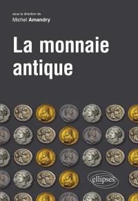 La monnaie antique : Grèce et Rome, VIIe siècle av. J.-C.-Ve siècle apr. J.-C.