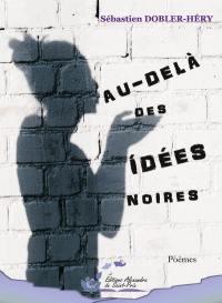 Au-delà des idées noires : poèmes