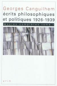 Oeuvres complètes. Volume 1, Ecrits philosophiques et politiques (1926-1939)