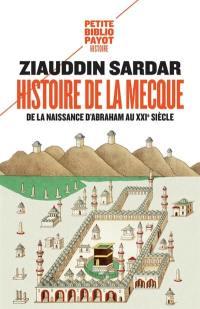 Histoire de La Mecque : de la naissance d'Abraham au XXIe siècle