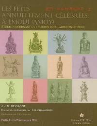 Les fêtes annuellement célébrées à Emoui (Amoy) : étude concernant la religion populaire des Chinois. Volume 1