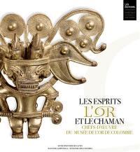 Les esprits, l'or et le chaman : chefs-d'oeuvre du Musée de l'or de Colombie