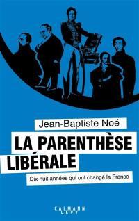 La parenthèse libérale : dix-huit années qui ont changé la France