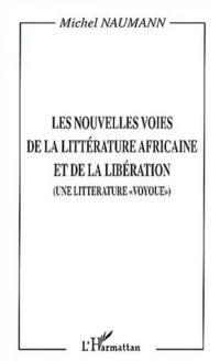 Les nouvelles voies de la littérature africaine et de la libération : une littérature voyoue