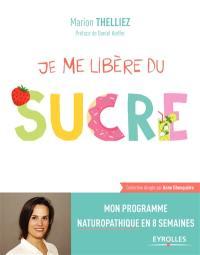 Je me libère du sucre : mon programme naturopathique en 8 semaines