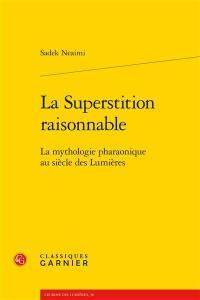 La superstition raisonnable : la mythologie pharaonique au siècle des Lumières