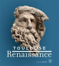 Toulouse Renaissance : exposition, Toulouse, Musée des Augustins, du 17 mars au 24 septembre 2018
