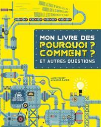 Mon livre des pourquoi ? comment ? : et autres questions : + de 190 questions réponses